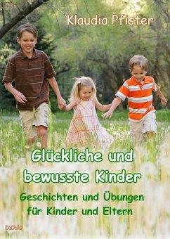 Glückliche und bewusste Kinder - Geschichten und Übungen für Kinder und Eltern (eBook, ePUB) - Pfister, Klaudia