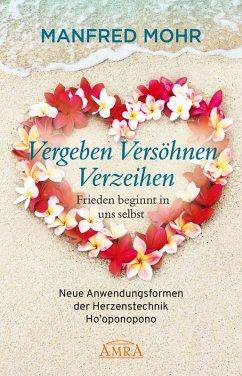 Vergeben Versöhnen Verzeihen - Frieden beginnt in uns selbst (eBook, ePUB) - Mohr, Manfred