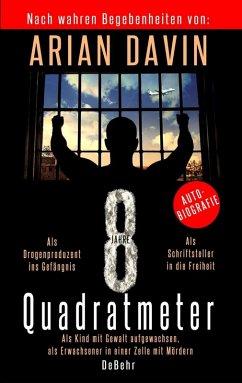 8 Quadratmeter - Als Kind mit Gewalt aufgewachsen, als Erwachsener in einer Zelle mit Mördern - Autobiografie (eBook, ePUB) - Davin, Arian