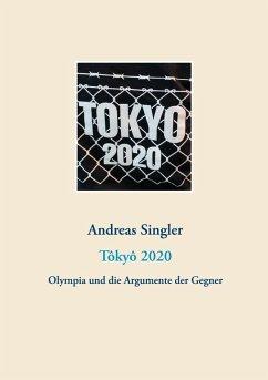 Tôkyô 2020: Olympia und die Argumente der Gegner (eBook, ePUB)