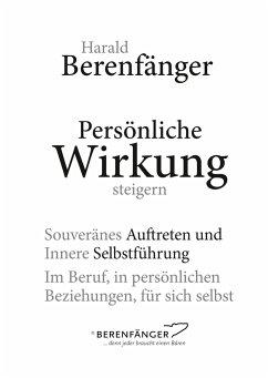 Persönliche Wirkung steigern - Berenfänger, Harald