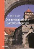 Die mittelalterlichen Stadtbefestigungen im deutschsprachigen Raum (eBook, ePUB)