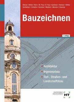 Bauzeichnen - Batran, Balder; Birkle, Manuel; Born, Alexandra; Frey, Matthias; Frey, Volker; Gustavus, Beatrix; Hansen, Hans-Jürgen
