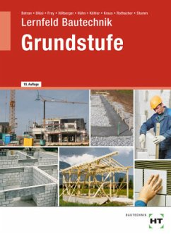 Lernfeld Bautechnik Grundstufe - Batran, Balder; Bläsi, Herbert; Frey, Volker; Hillberger, Gerd; Hühn, Klaus; Köhler, Klaus; Kraus, Eduard; Rothacher,