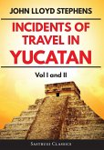 Incidents of Travel in Yucatan Volumes 1 and 2 (Annotated, Illustrated)