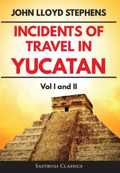 Incidents of Travel in Yucatan Volumes 1 and 2 (Annotated, Illustrated) - Stephens, John L