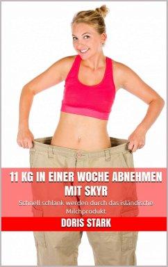 11 kg in einer Woche abnehmen mit Skyr (eBook, ePUB) - Stark, Doris