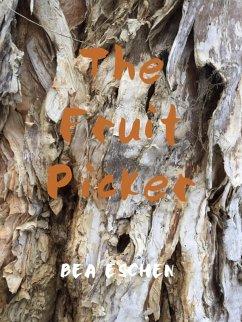 The Fruit Picker (eBook, ePUB) - Eschen, Bea