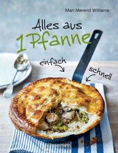 Alles aus 1 Pfanne - Die besten Rezepte für schnelle Gerichte aus einer Pfanne (Mängelexemplar) - Williams, Mari Mererid
