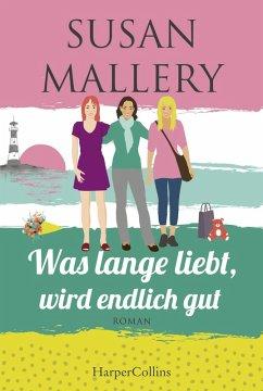 Was lange liebt, wird endlich gut / Mischief Bay Bd.2 (eBook, ePUB) - Mallery, Susan