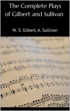 The Complete Plays of Gilbert and Sullivan (eBook, ePUB) - Gilbert, W. S.; Sullivan, Arthur