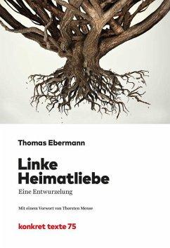 Linke Heimatliebe (eBook, ePUB) - Ebermann, Thomas