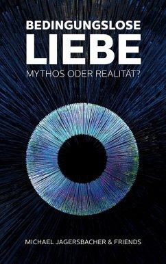 Bedingungslose Liebe - Mythos oder Realität? (eBook, ePUB) - Jagersbacher, Michael