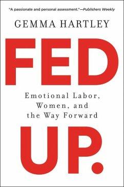 Fed Up: Emotional Labor, Women, and the Way Forward - Hartley, Gemma