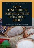 Zartes Schweinefilet im Schinkenmantel und Blüten Honig-Möhren (eBook, ePUB)