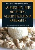 Asiatischen (Thai - Basmati) Reis mit Puten-Geschnetzeltes in Rahmsauce (eBook, ePUB)