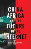 China, Africa, and the Future of the Internet (eBook, ePUB)