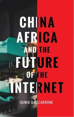 China, Africa, and the Future of the Internet (eBook, ePUB) - Gagliardone, Iginio
