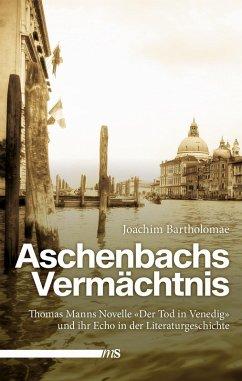 Aschenbachs Vermächtnis (eBook, ePUB) - Bartholomae, Joachim