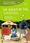 Wir erzählen von Jesus - Die schönsten Geschichten aus dem Neuen Testament