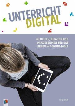 Unterricht digital - Methoden, Didaktik und Praxisbeispiele für das Lernen mit Online-Tools - Hirsch, Nele