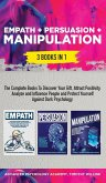Empath + Persuasion + Manipulation: 3 Books in 1: A Complete Bundle to Discover Your Gift, Attract Positivity, Analyze and Influence People and Protec