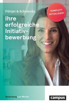 Ihre erfolgreiche Initiativbewerbung (eBook, PDF) - Püttjer, Christian; Schnierda, Uwe