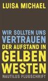 Wir sollten uns vertrauen. Der Aufstand in gelben Westen (eBook, ePUB)