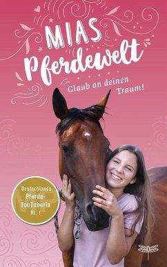 Mias Pferdewelt - Glaub an deinen Traum! (eBook, ePUB) - Angermayer, Karen Christine; Bender, Mia