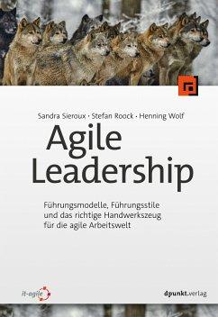 Agile Leadership - Sieroux, Sandra; Roock, Stefan; Wolf, Henning