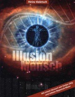 Illusion Mensch - Kaletsch, Heinz