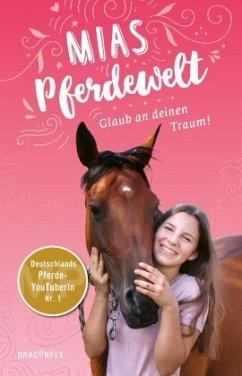 Mias Pferdewelt - Glaub an deinen Traum! - Angermayer, Karen Chr.;Bender, Mia