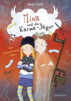 Der Klassenkassen-Klau / Mina und die Karma-Jäger Bd.1 - Clark, Janet