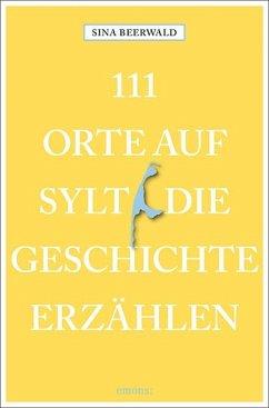 111 Orte auf Sylt, die Geschichte erzählen - Beerwald, Sina