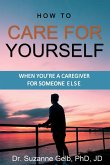How To Care For Yourself-When You're A Caregiver For Someone Else