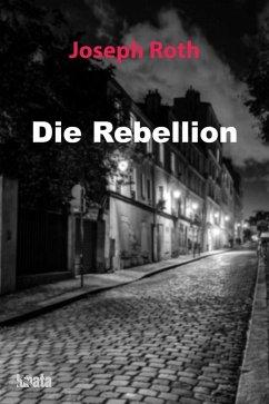 Die Rebellion (eBook, ePUB) - Roth, Joseph