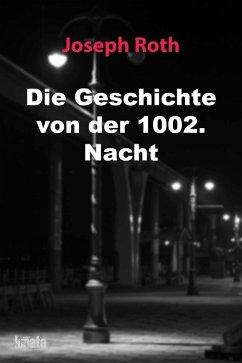 Die Geschichte von der 1002. Nacht (eBook, ePUB) - Roth, Joseph