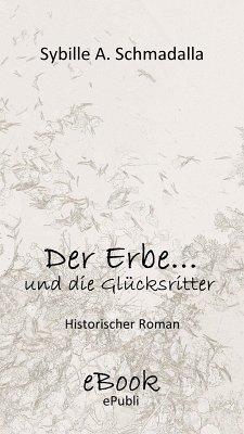 Der Erbe ...und die Glücksritter (eBook, ePUB) - Schmadalla, Sybille A.
