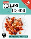 Genial einfach! 6 Zutaten - 1 Gericht: Low Carb (Mängelexemplar)