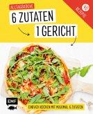 Genial einfach! 6 Zutaten - 1 Gericht: Alltagsküche (Mängelexemplar)