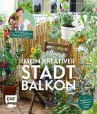 Mein kreativer Stadtbalkon - DIY-Projekte und Gärtnerwissen präsentiert vom Garten Fräulein (Mängelexemplar)