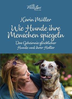 Wie Hunde ihre Menschen spiegeln - Müller, Karin
