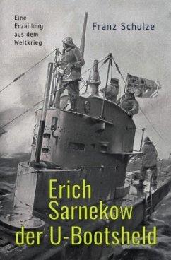Erich Sarnekow der U-Bootsheld - Schulze, Franz