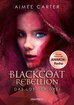 Das Los der Drei / Blackcoat Rebellion Bd.1 - Carter, Aimee