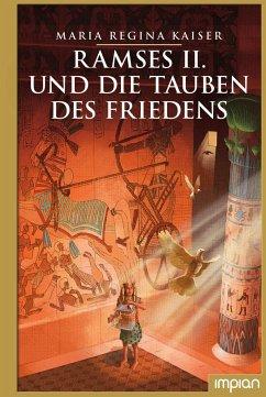 Ramses II. und die Tauben des Friedens - Kaiser, Maria R.