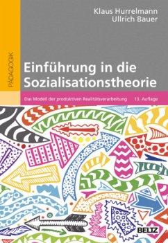 Einführung in die Sozialisationstheorie - Hurrelmann, Klaus; Bauer, Ullrich