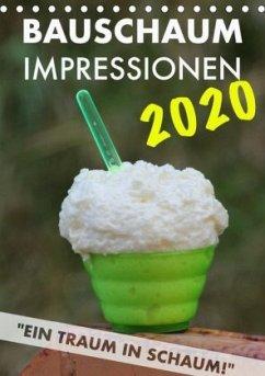 Bauschaum Impressionen 2020 Kalender (Tischkalender 2020 DIN A5 hoch)