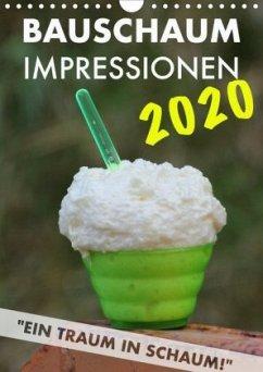 Bauschaum Impressionen 2020 Kalender (Wandkalender 2020 DIN A4 hoch)