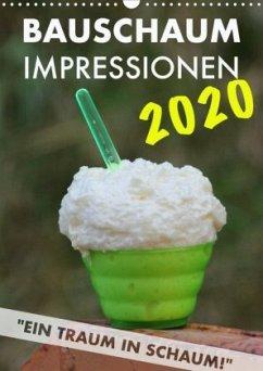Bauschaum Impressionen 2020 Kalender (Wandkalender 2020 DIN A3 hoch)