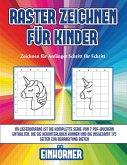 Zeichnen für Anfänger Schritt für Schritt (Raster zeichnen für Kinder - Einhörner): Dieses Buch bringt Kindern bei, wie man Comic-Tiere mit Hilfe von